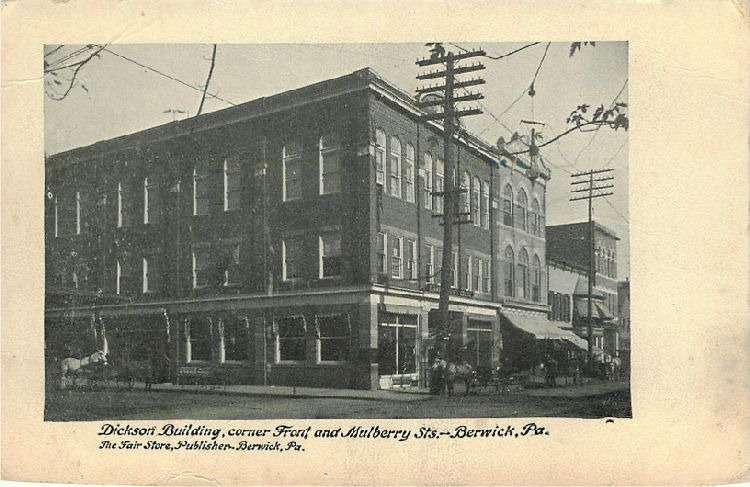 Dickson Building, corner Front and Mulberry Sts. - Berwick, Pa.