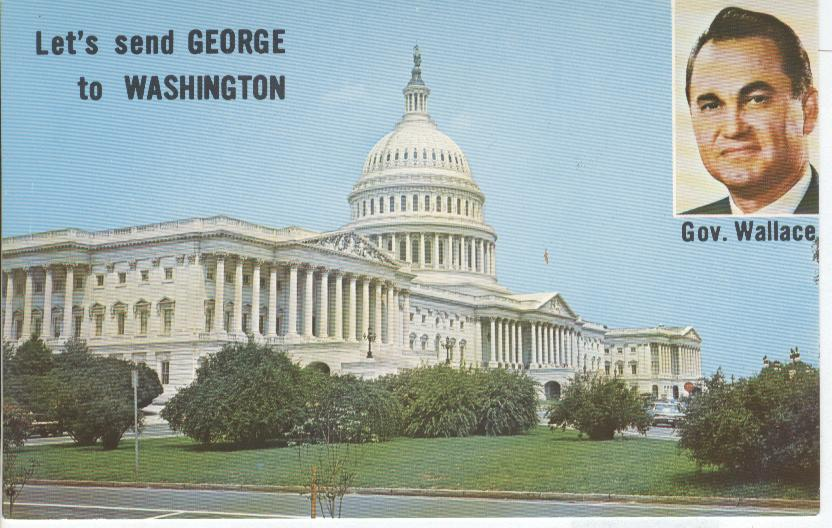 Gov. Wallace....Let's send George to Washington ( Capitol)